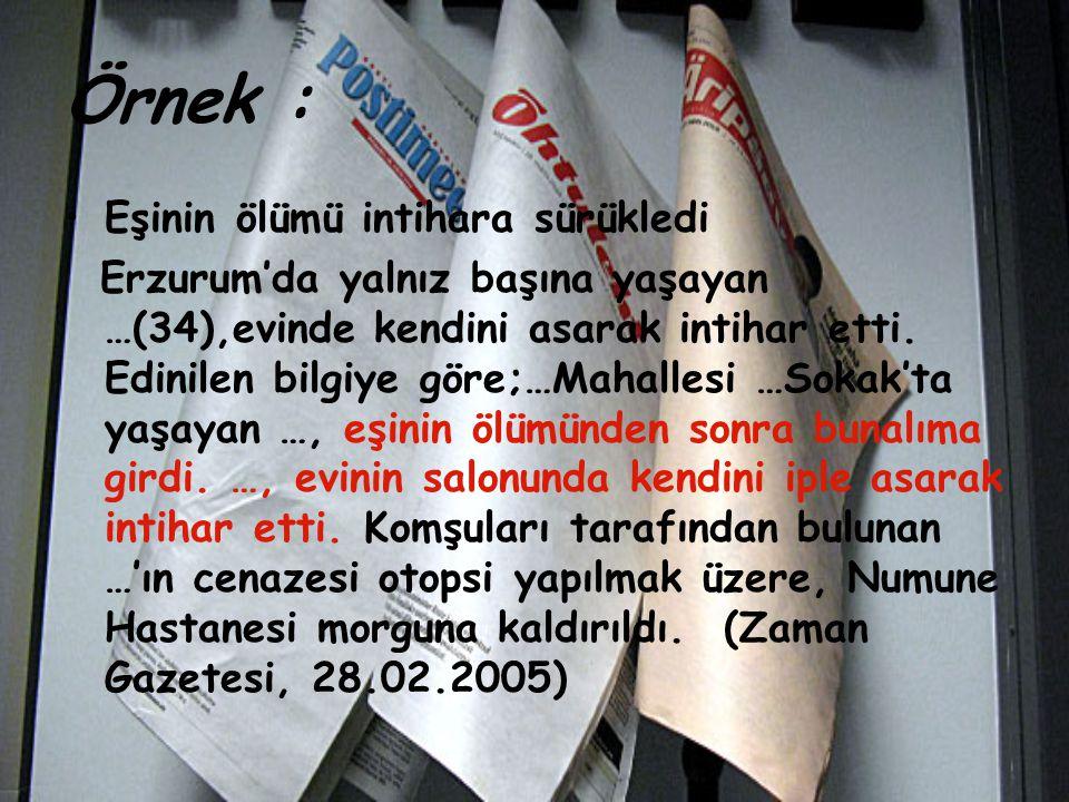 Örnek : Eşinin ölümü intihara sürükledi Erzurum'da yalnız başına yaşayan …(34),evinde kendini asarak intihar etti. Edinilen bilgiye göre;…Mahallesi …S