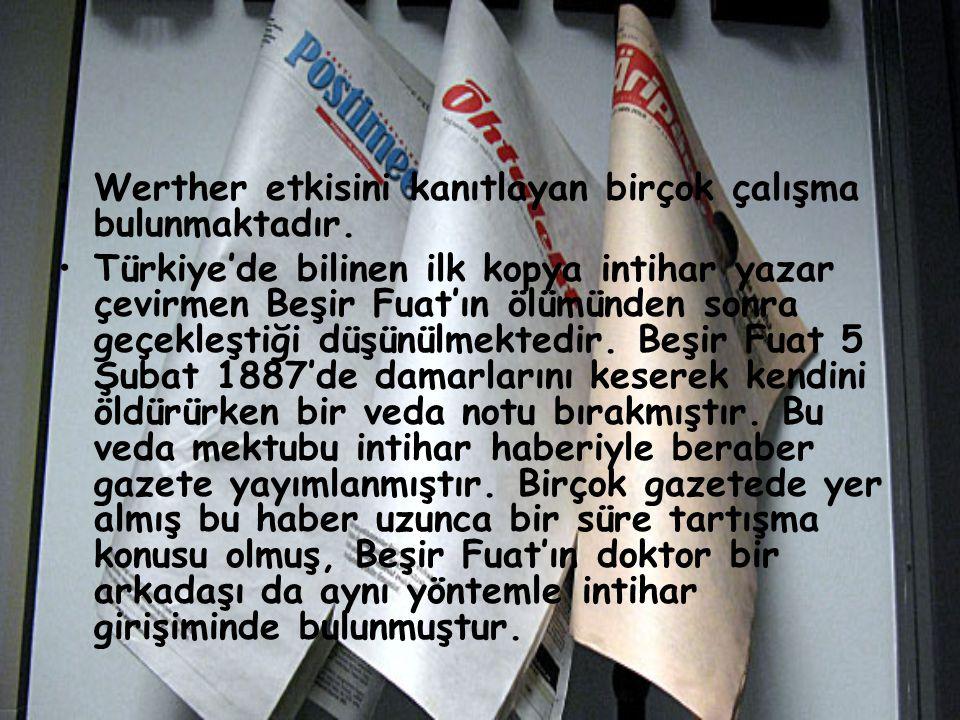 Werther etkisini kanıtlayan birçok çalışma bulunmaktadır. Türkiye'de bilinen ilk kopya intihar yazar çevirmen Beşir Fuat'ın ölümünden sonra geçekleşti