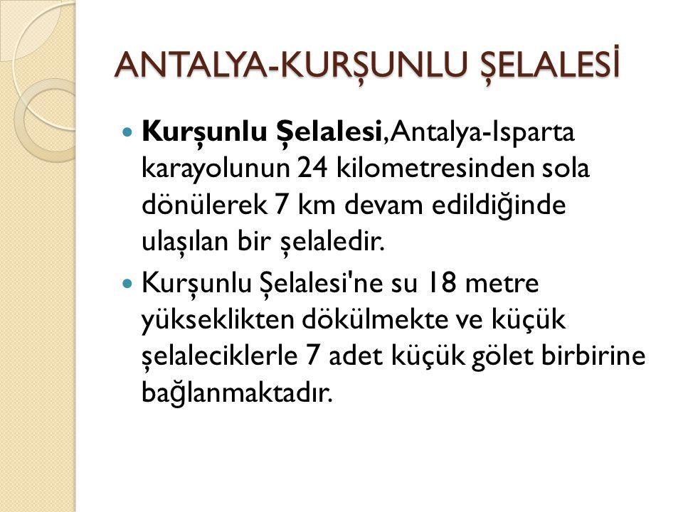 ANTALYA-KURŞUNLU ŞELALES İ Kurşunlu Şelalesi, Antalya-Isparta karayolunun 24 kilometresinden sola dönülerek 7 km devam edildi ğ inde ulaşılan bir şelaledir.
