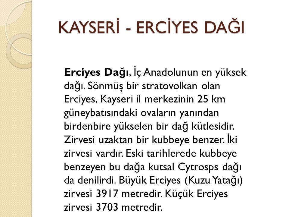 Erciyes Da ğ ı, İ ç Anadolunun en yüksek da ğ ı.