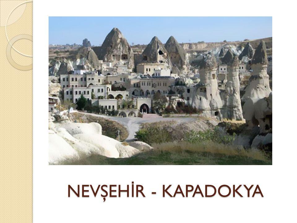NEVŞEH İ R - KAPADOKYA NEVŞEH İ R - KAPADOKYA