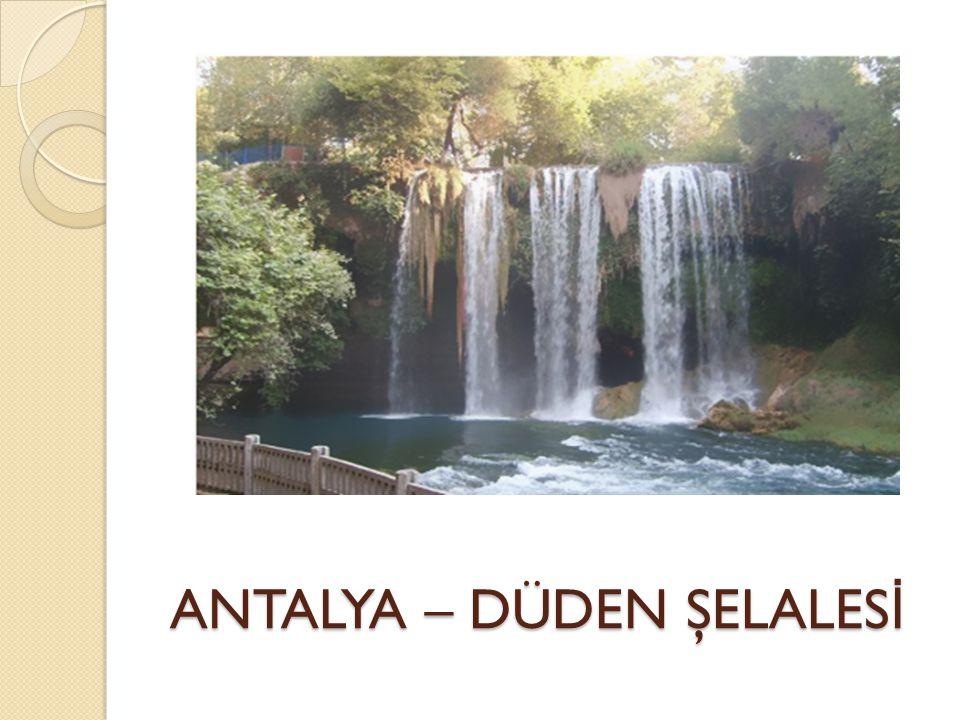 ANTALYA – DÜDEN ŞELALES İ ANTALYA – DÜDEN ŞELALES İ