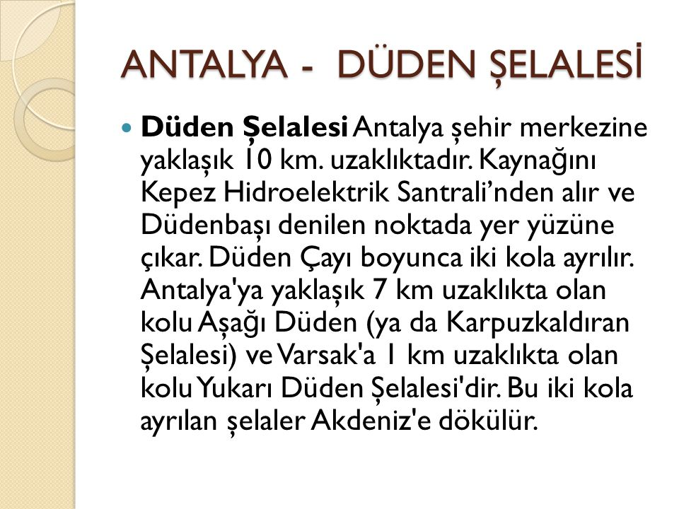 ANTALYA - DÜDEN ŞELALES İ ANTALYA - DÜDEN ŞELALES İ Düden Şelalesi Antalya şehir merkezine yaklaşık 10 km.