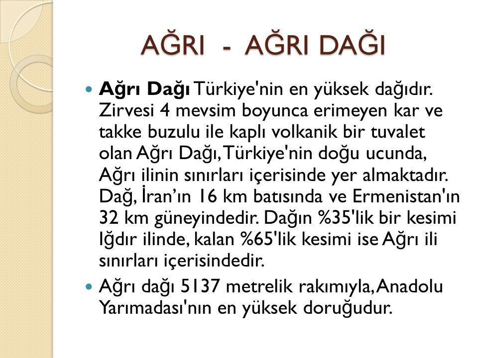 A Ğ RI - A Ğ RI DA Ğ I A Ğ RI - A Ğ RI DA Ğ I A ğ rı Da ğ ı Türkiye nin en yüksek da ğ ıdır.