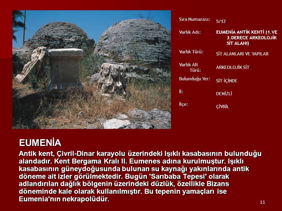 11 EUMENİA Antik kent, Çivril-Dinar karayolu üzerindeki Işıklı kasabasının bulunduğu alandadır. Kent Bergama Kralı II. Eumenes adına kurulmuştur. Işık