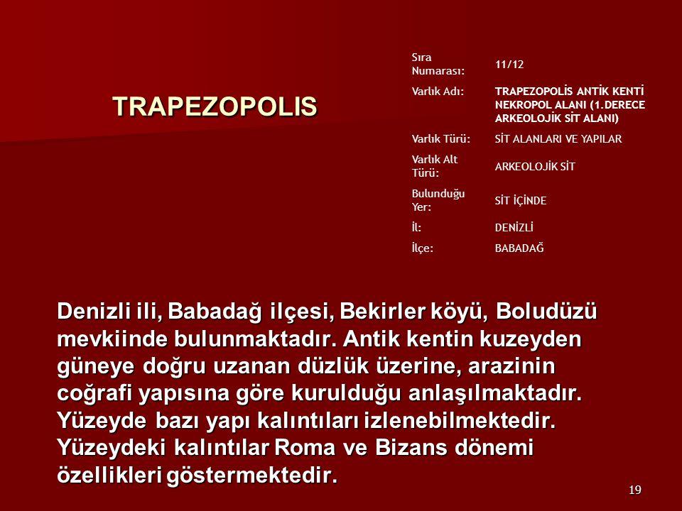 19 TRAPEZOPOLIS Denizli ili, Babadağ ilçesi, Bekirler köyü, Boludüzü mevkiinde bulunmaktadır.
