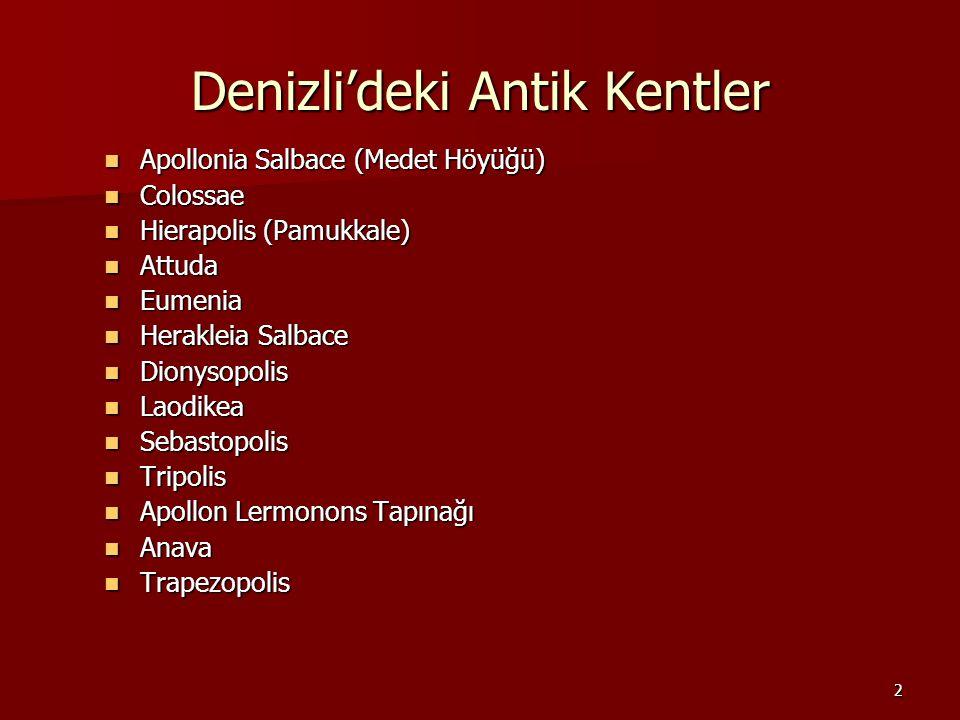 2 Denizli'deki Antik Kentler Apollonia Salbace (Medet Höyüğü) Apollonia Salbace (Medet Höyüğü) Colossae Colossae Hierapolis (Pamukkale) Hierapolis (Pa