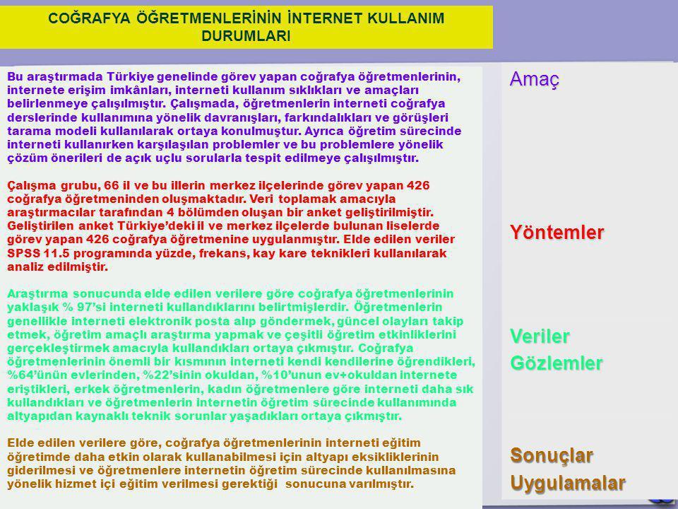 Bu araştırmada Türkiye genelinde görev yapan coğrafya öğretmenlerinin, internete erişim imkânları, interneti kullanım sıklıkları ve amaçları belirlenm