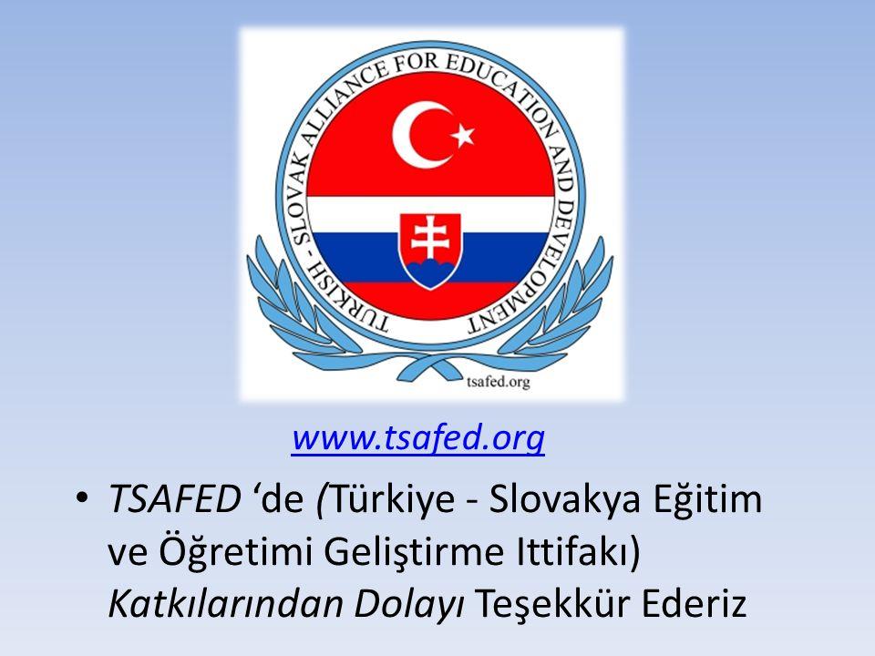 www.tsafed.org TSAFED 'de (Türkiye - Slovakya Eğitim ve Öğretimi Geliştirme Ittifakı) Katkılarından Dolayı Teşekkür Ederiz