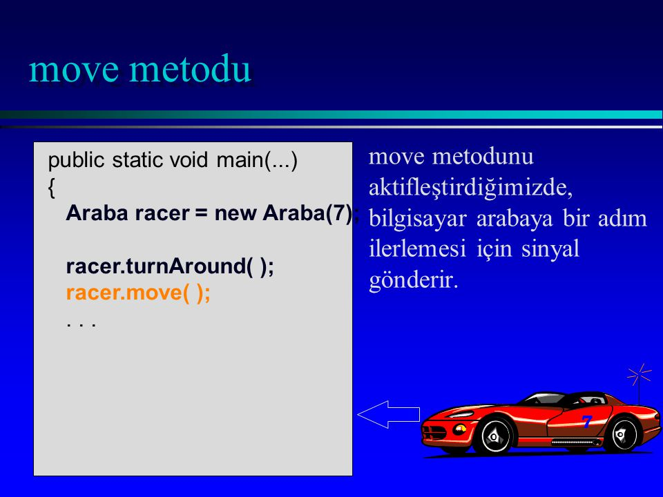 public static void main(...) { Araba racer = new Araba(7); racer.turnAround( ); racer.move( );...