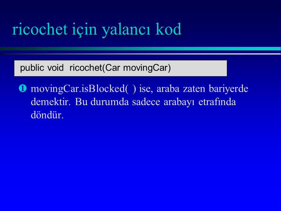 ricochet için yalancı kod ¶ ¶movingCar.isBlocked( ) ise, araba zaten bariyerde demektir.