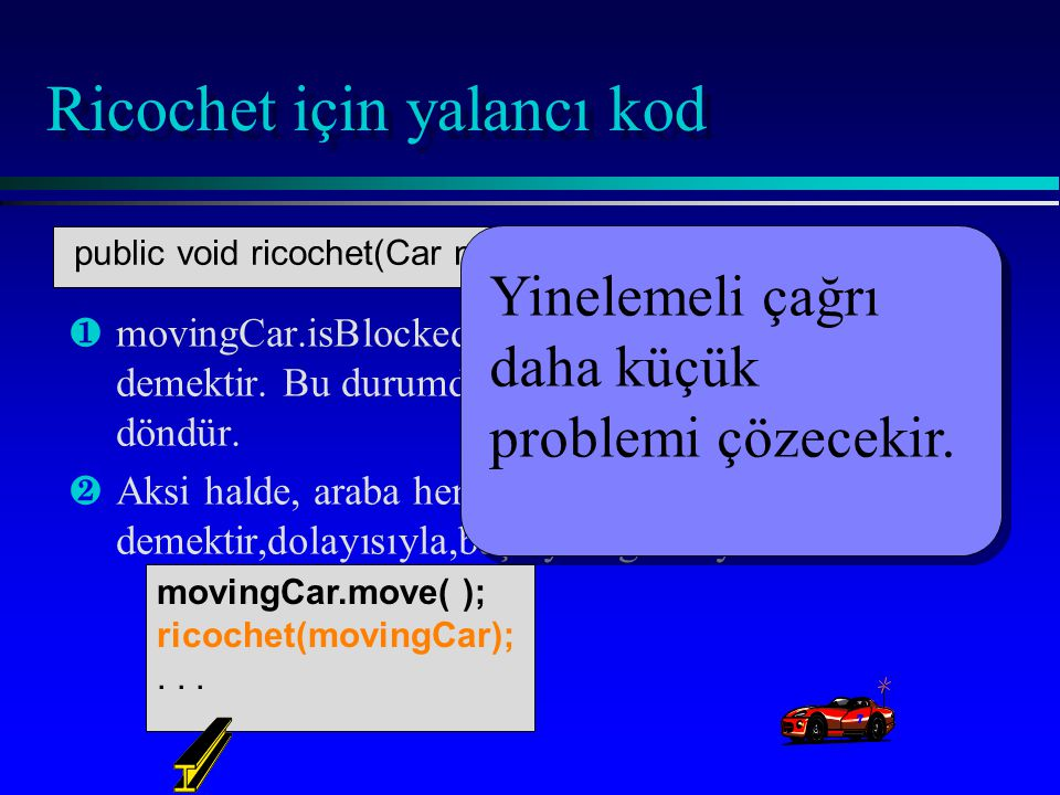 movingCar.move( ); ricochet(movingCar);...
