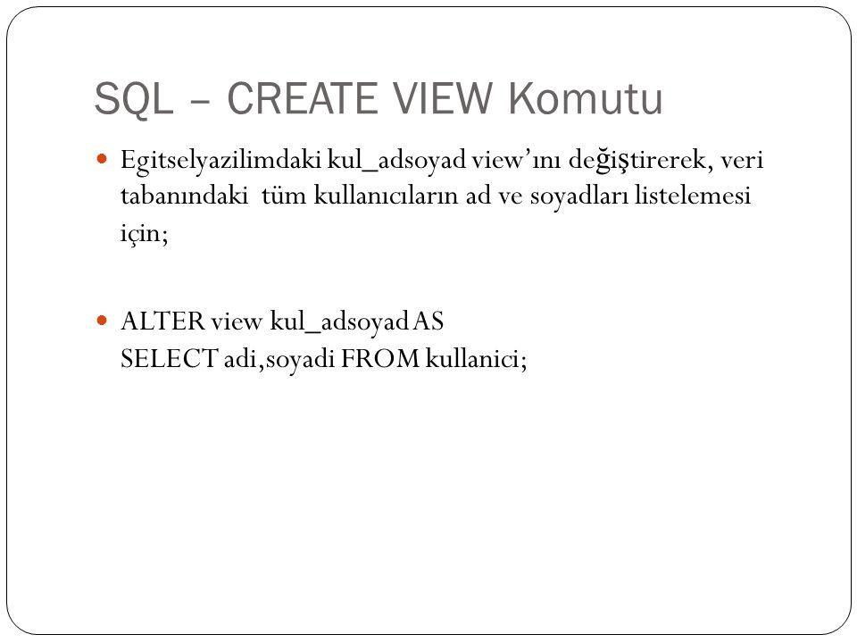 SQL – CREATE VIEW Komutu Egitselyazilimdaki kul_adsoyad view'ını de ğ i ş tirerek, veri tabanındaki tüm kullanıcıların ad ve soyadları listelemesi içi