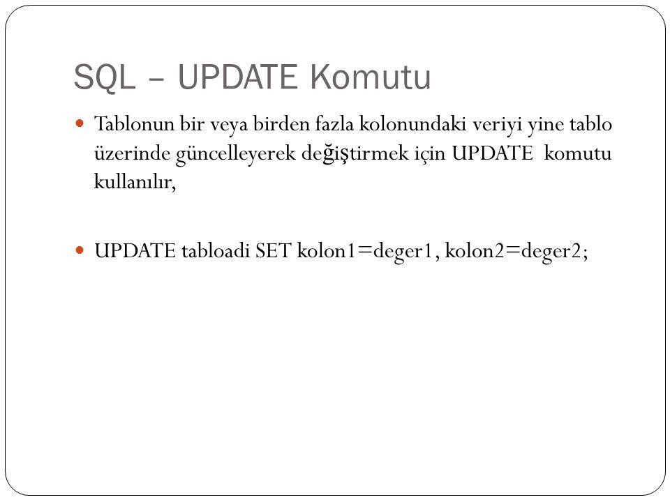 SQL – UPDATE Komutu Egitselyazilim veri tabanındaki Ay ş e isimli kullanıcının kullanıcı adını de ğ i ş tirmek için; UPDATE kullanici SET kul_adi=ayse_bote WHERE adi='Ay ş e';