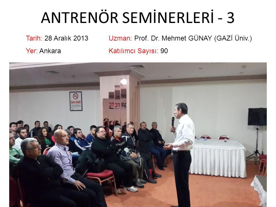 ANTRENÖR SEMİNERLERİ - 3 Tarih: 28 Aralık 2013Uzman: Prof.