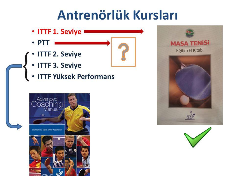 Antrenörlük Kursları ITTF 1. Seviye PTT ITTF 2. Seviye ITTF 3. Seviye ITTF Yüksek Performans