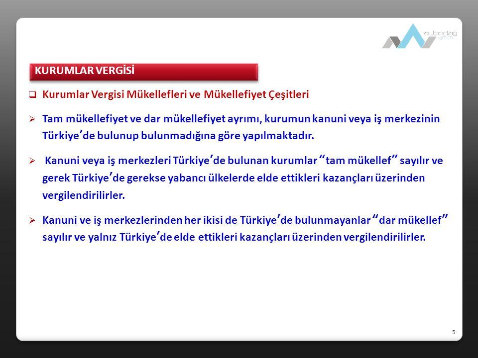  Kurumlar Vergisi Mükellefleri ve Mükellefiyet Çeşitleri  Tam mükellefiyet ve dar mükellefiyet ayrımı, kurumun kanuni veya iş merkezinin Türkiye'de