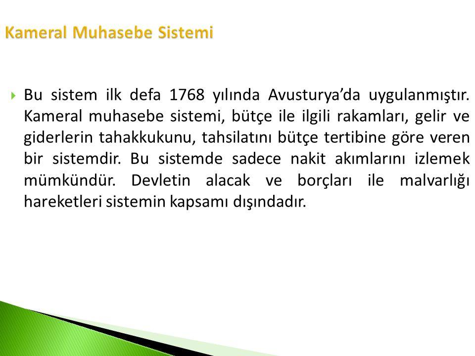  Bu sistem ilk defa 1768 yılında Avusturya'da uygulanmıştır. Kameral muhasebe sistemi, bütçe ile ilgili rakamları, gelir ve giderlerin tahakkukunu, t