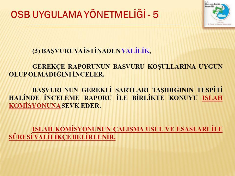 OSB UYGULAMA YÖNETMELİĞİ - 5 (3) BAŞVURUYA İSTİNADEN VALİLİK, GEREKÇE RAPORUNUN BAŞVURU KOŞULLARINA UYGUN OLUP OLMADIĞINI İNCELER. BAŞVURUNUN GEREKLİ