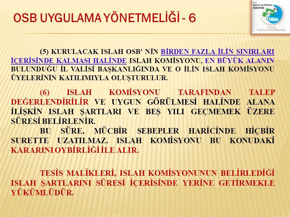 OSB UYGULAMA YÖNETMELİĞİ - 6 ( 5) KURULACAK ISLAH OSB' NİN BİRDEN FAZLA İLİN SINIRLARI İÇERİSİNDE KALMASI HALİNDE ISLAH KOMİSYONU, EN BÜYÜK ALANIN BUL