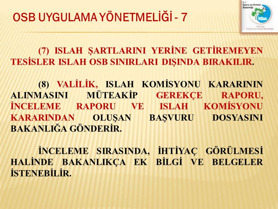 OSB UYGULAMA YÖNETMELİĞİ - 7 (7) ISLAH ŞARTLARINI YERİNE GETİREMEYEN TESİSLER ISLAH OSB SINIRLARI DIŞINDA BIRAKILIR. (8) VALİLİK, ISLAH KOMİSYONU KARA