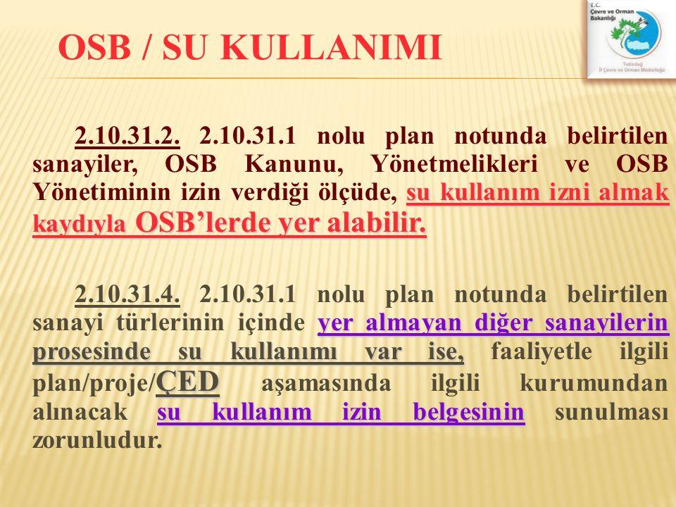 su kullanım izni almak kaydıyla OSB'lerde yer alabilir. 2.10.31.2. 2.10.31.1 nolu plan notunda belirtilen sanayiler, OSB Kanunu, Yönetmelikleri ve OSB