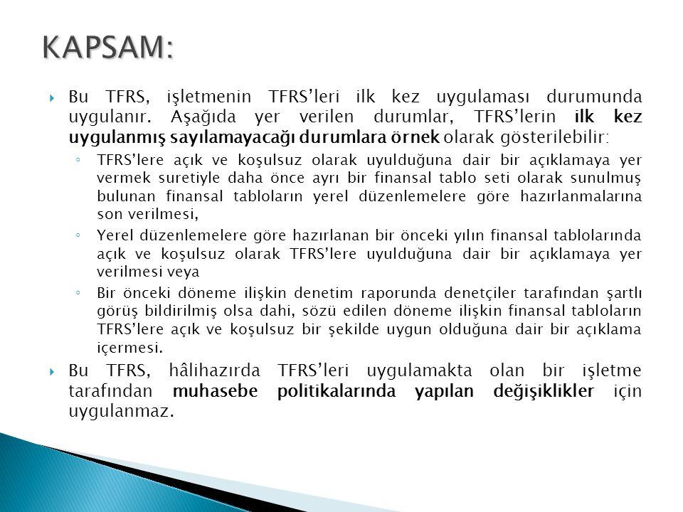  Bu TFRS, işletmenin TFRS'leri ilk kez uygulaması durumunda uygulanır.
