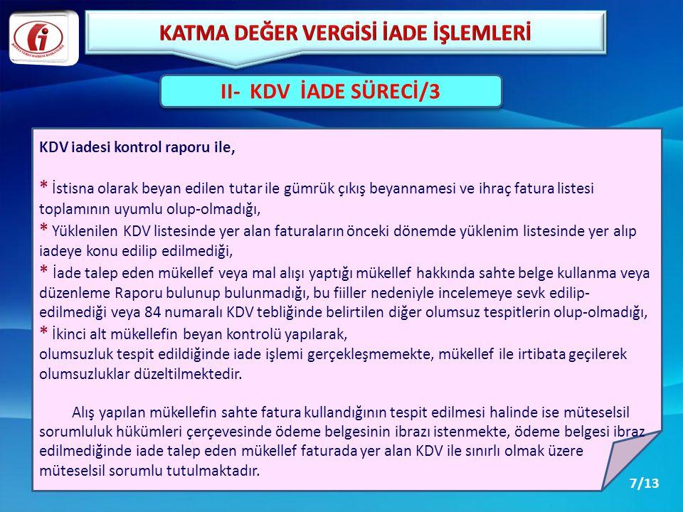 II- KDV İADE SÜRECİ/3 KDV iadesi kontrol raporu ile, * İstisna olarak beyan edilen tutar ile gümrük çıkış beyannamesi ve ihraç fatura listesi toplamın