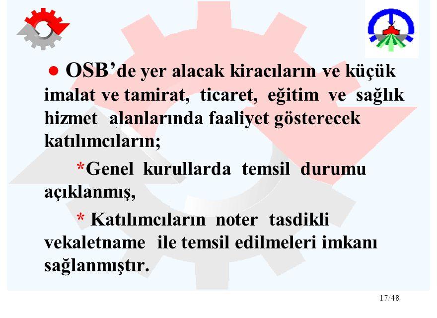 17/48 ● OSB' de yer alacak kiracıların ve küçük imalat ve tamirat, ticaret, eğitim ve sağlık hizmet alanlarında faaliyet gösterecek katılımcıların; *G
