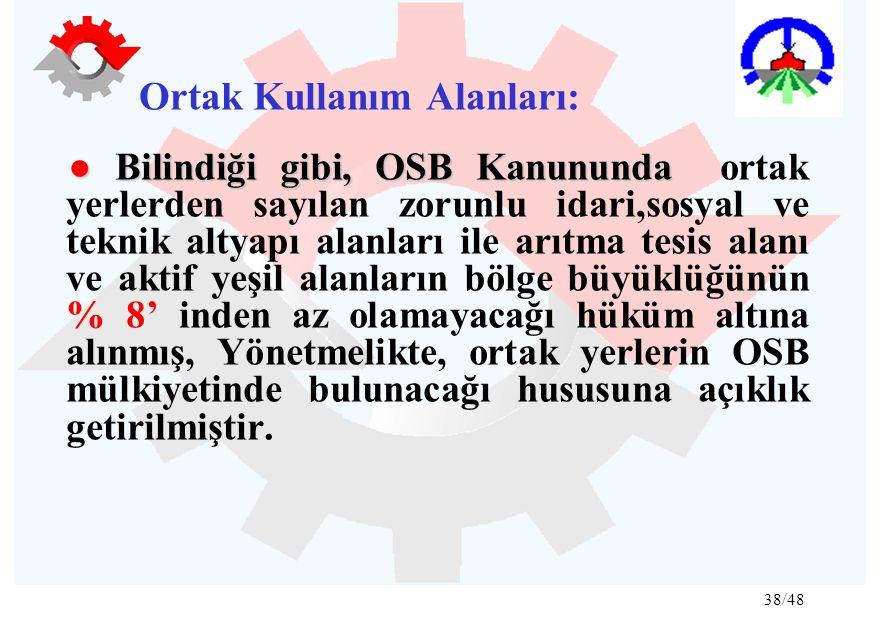 38/48 Ortak Kullanım Alanları: ● Bilindiği gibi, OSB Kanununda ● Bilindiği gibi, OSB Kanununda ortak yerlerden sayılan zorunlu idari,sosyal ve teknik