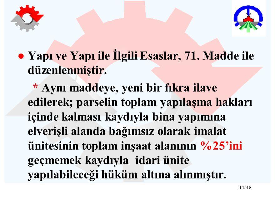 44/48 ● Yapı ve Yapı ile İlgili Esaslar, 71.Madde ile düzenlenmiştir.