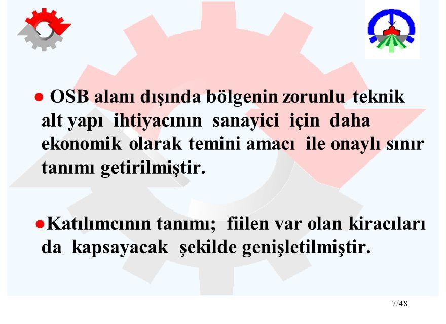 7/48 ● OSB alanı dışında bölgenin zorunlu teknik alt yapı ihtiyacının sanayici için daha ekonomik olarak temini amacı ile onaylı sınır tanımı getirilm