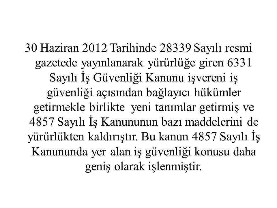 30 Haziran 2012 Tarihinde 28339 Sayılı resmi gazetede yayınlanarak yürürlüğe giren 6331 Sayılı İş Güvenliği Kanunu işvereni iş güvenliği açısından bağ