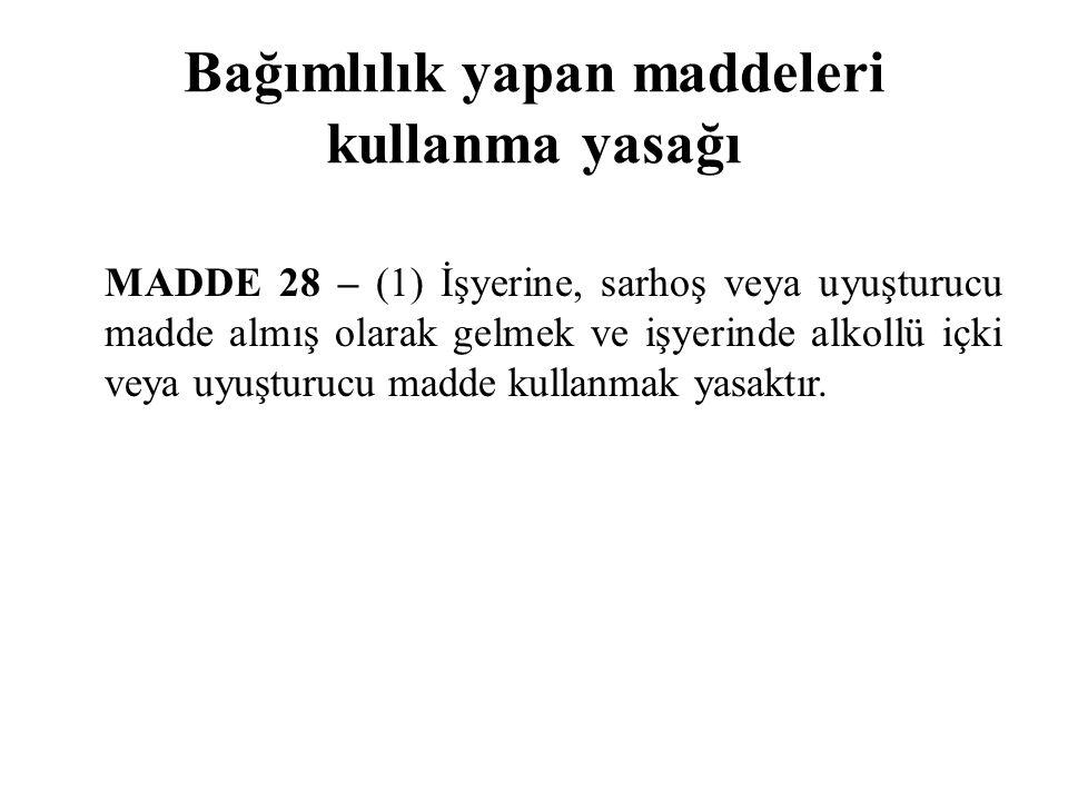 Bağımlılık yapan maddeleri kullanma yasağı MADDE 28 – (1) İşyerine, sarhoş veya uyuşturucu madde almış olarak gelmek ve işyerinde alkollü içki veya uy