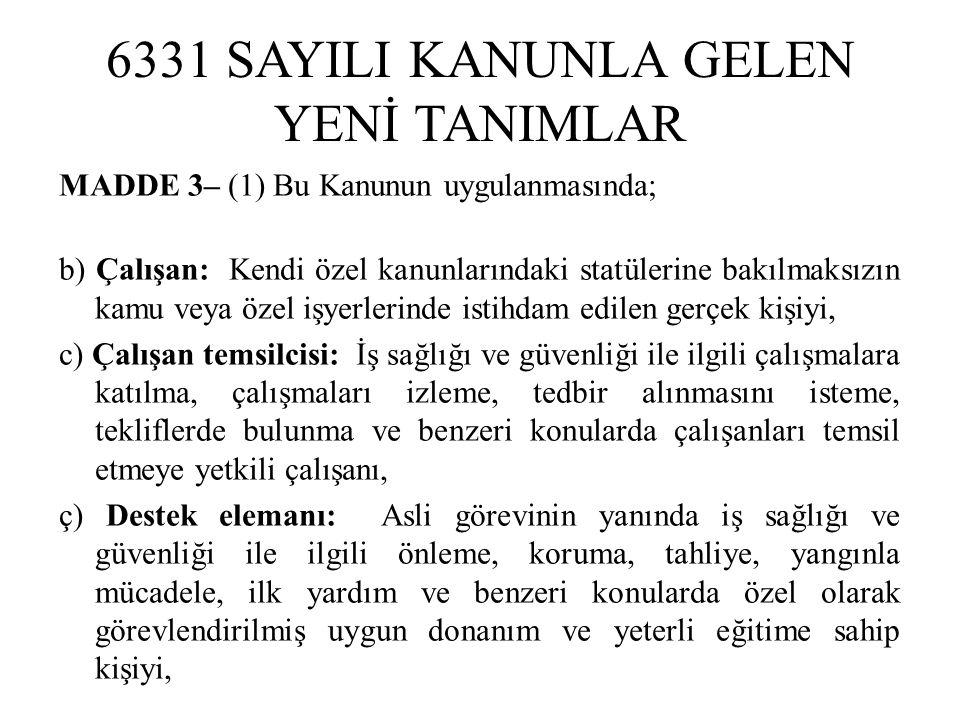 6331 SAYILI KANUNLA GELEN YENİ TANIMLAR MADDE 3– (1) Bu Kanunun uygulanmasında; b) Çalışan: Kendi özel kanunlarındaki statülerine bakılmaksızın kamu v