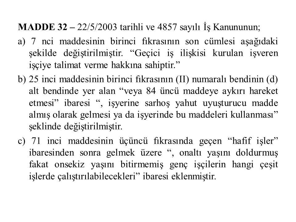 """MADDE 32 – 22/5/2003 tarihli ve 4857 sayılı İş Kanununun; a) 7 nci maddesinin birinci fıkrasının son cümlesi aşağıdaki şekilde değiştirilmiştir. """"Geçi"""