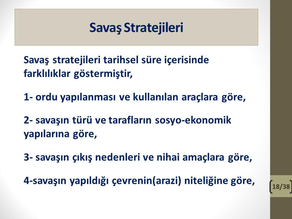 Savaş Stratejileri Savaş stratejileri tarihsel süre içerisinde farklılıklar göstermiştir, 1- ordu yapılanması ve kullanılan araçlara göre, 2- savaşın