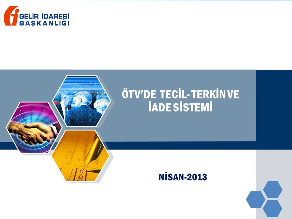 NİSAN-2013 ÖTV'DE TECİL- TERKİN VE İADE SİSTEMİ