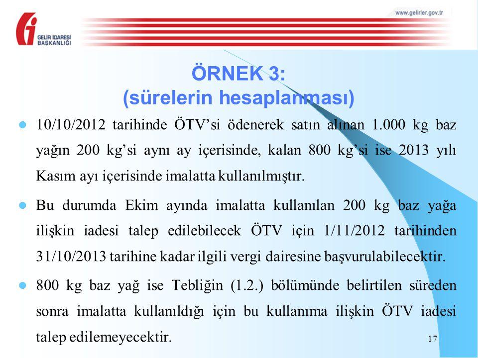 10/10/2012 tarihinde ÖTV'si ödenerek satın alınan 1.000 kg baz yağın 200 kg'si aynı ay içerisinde, kalan 800 kg'si ise 2013 yılı Kasım ayı içerisinde