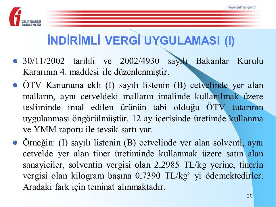20 30/11/2002 tarihli ve 2002/4930 sayılı Bakanlar Kurulu Kararının 4. maddesi ile düzenlenmiştir. ÖTV Kanununa ekli (I) sayılı listenin (B) cetvelind