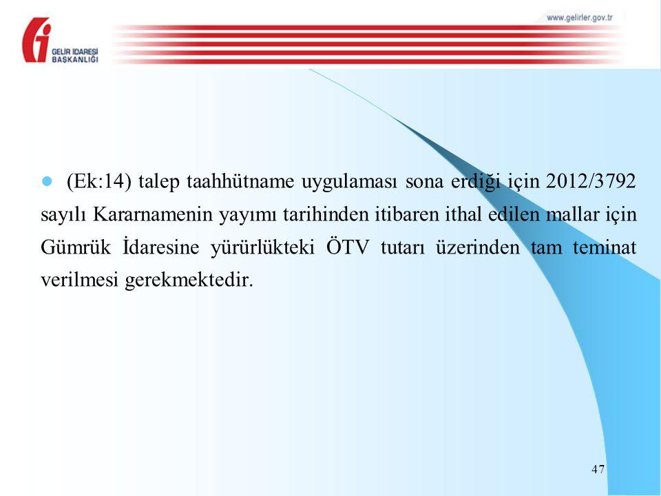 (Ek:14) talep taahhütname uygulaması sona erdiği için 2012/3792 sayılı Kararnamenin yayımı tarihinden itibaren ithal edilen mallar için Gümrük İdaresi