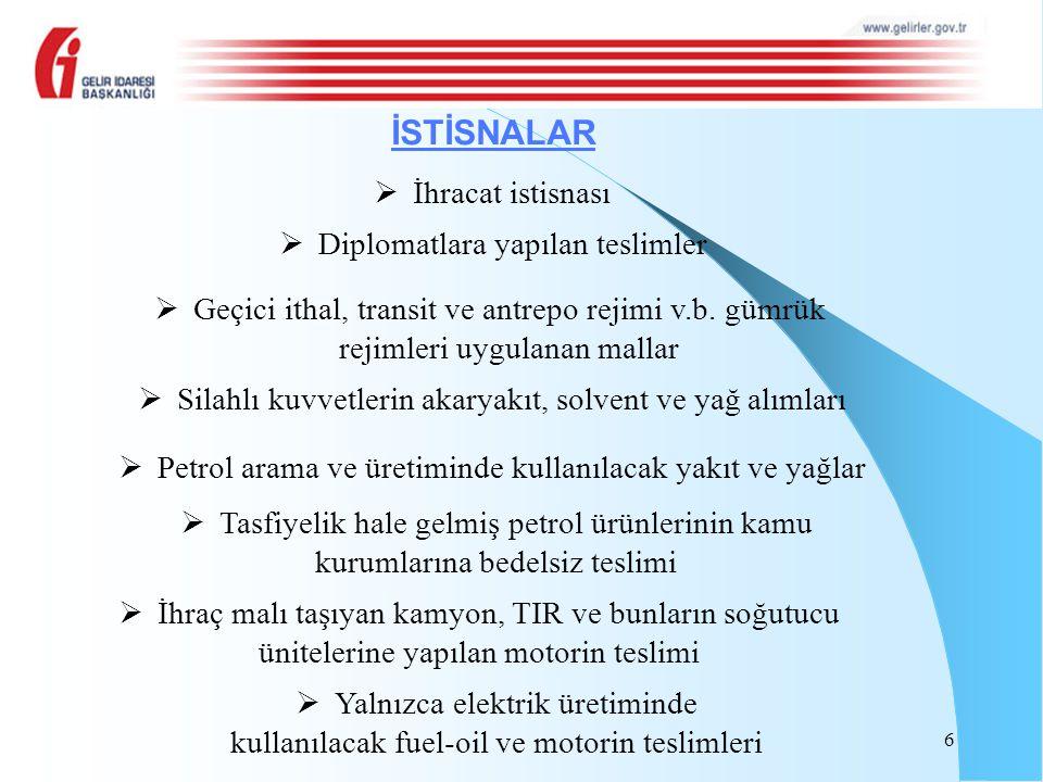 6 İSTİSNALAR  İhracat istisnası  Diplomatlara yapılan teslimler  Geçici ithal, transit ve antrepo rejimi v.b. gümrük rejimleri uygulanan mallar  S