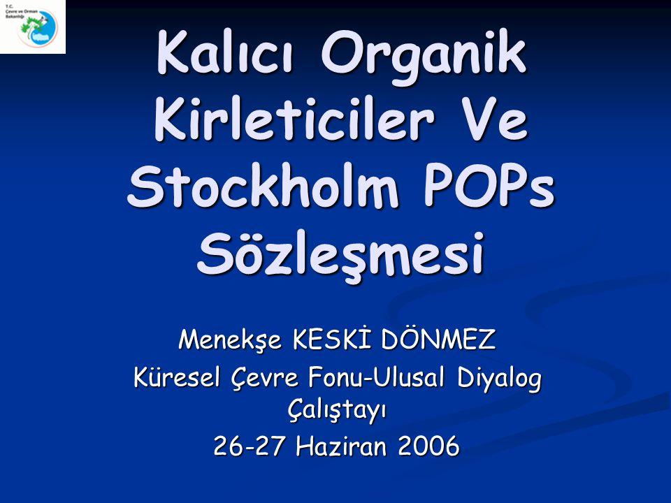 Kalıcı Organik Kirleticiler Ve Stockholm POPs Sözleşmesi Menekşe KESKİ DÖNMEZ Küresel Çevre Fonu-Ulusal Diyalog Çalıştayı 26-27 Haziran 2006