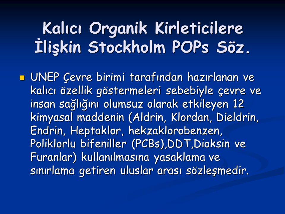 Kalıcı Organik Kirleticilere İlişkin Stockholm POPs Söz. UNEP Çevre birimi tarafından hazırlanan ve kalıcı özellik göstermeleri sebebiyle çevre ve ins