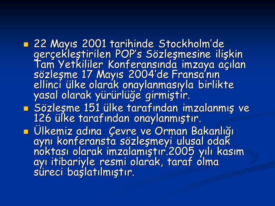 22 Mayıs 2001 tarihinde Stockholm'de gerçekleştirilen POP's Sözleşmesine ilişkin Tam Yetkililer Konferansında imzaya açılan sözleşme 17 Mayıs 2004'de