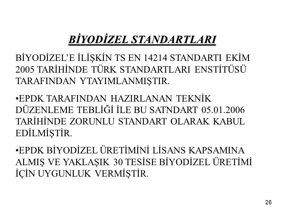 26 BİYODİZEL STANDARTLARI BİYODİZEL'E İLİŞKİN TS EN 14214 STANDARTI EKİM 2005 TARİHİNDE TÜRK STANDARTLARI ENSTİTÜSÜ TARAFINDAN YTAYIMLANMIŞTIR.