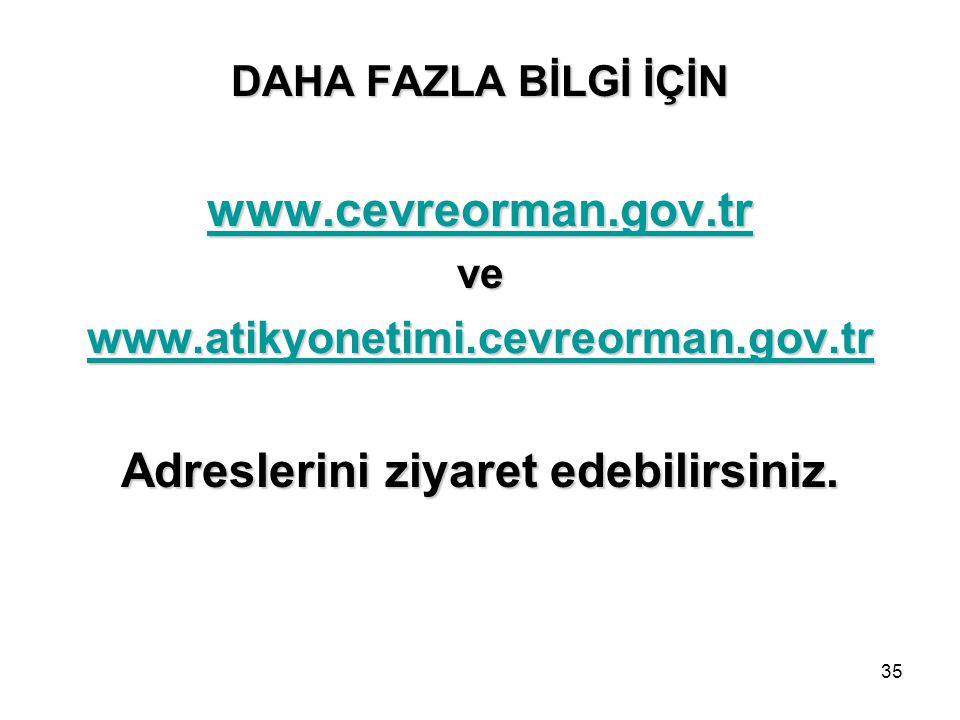 35 DAHA FAZLA BİLGİ İÇİN www.cevreorman.gov.tr ve www.atikyonetimi.cevreorman.gov.tr Adreslerini ziyaret edebilirsiniz.