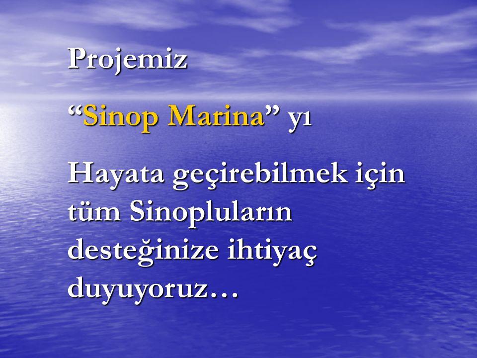 """Projemiz """"Sinop Marina"""" yı Hayata geçirebilmek için tüm Sinopluların desteğinize ihtiyaç duyuyoruz…"""