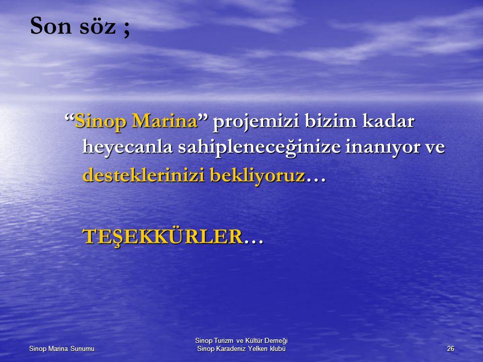 Sinop Marina Sunumu Sinop Turizm ve Kültür Derneği Sinop Karadeniz Yelken klubü26 Son söz ; Sinop Marina projemizi bizim kadar heyecanla sahipleneceğinize inanıyor ve desteklerinizi bekliyoruz… TEŞEKKÜRLER…