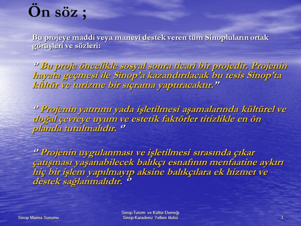 Sinop Marina Sunumu Sinop Turizm ve Kültür Derneği Sinop Karadeniz Yelken klubü3 Ön söz ; Bu projeye maddi veya manevi destek veren tüm Sinopluların ortak görüşleri ve sözleri: '' Bu proje öncelikle sosyal sonra ticari bir projedir.
